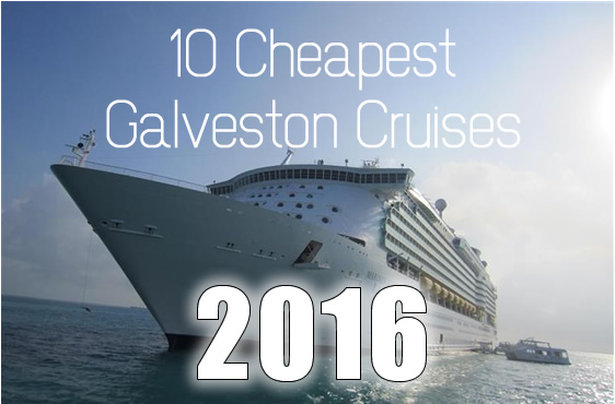 The 10 Cheapest Galveston Cruises For 2016  Galveston Cruise Tips
